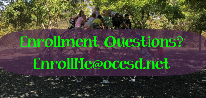 Have enrollment questions? Email us at EnrollMe@ocesd.net